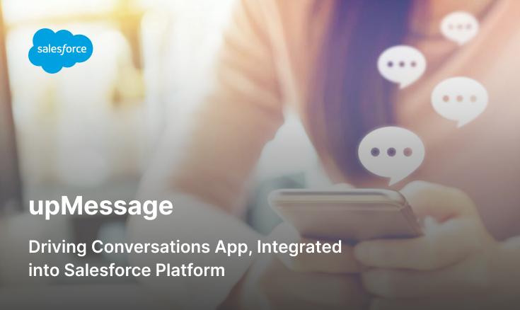 upMessage: Driving Conversations App, Integrated into Salesforce Platform